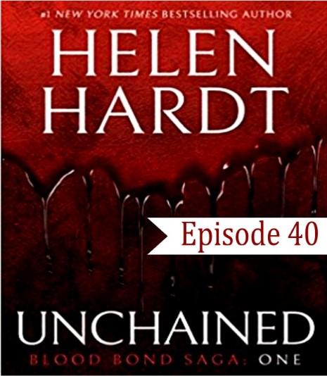 EP 40 Unchained Blood Bond Saga