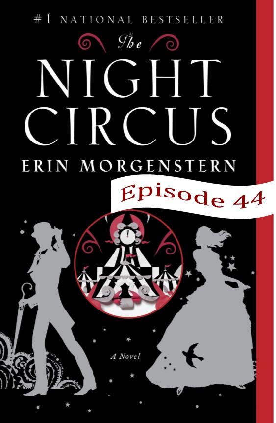 EP 44 The Night Circus